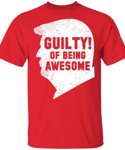 Trump 2020 45th President Guilty Of Being Awesome T-Shirt