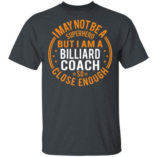 I May Not Be A Superhero But I Am A Billiard Coach T-Shirt