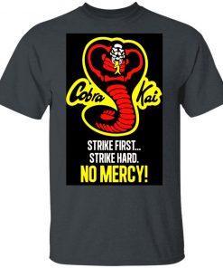 Cobra Kai Dojo Strike First Strike Hard No Mercy Shirt