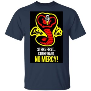 Cobra Kai Dojo Strike First Strike Hard No Mercy Shirt