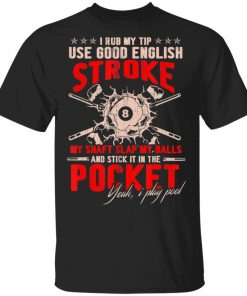 I Rub My Tip Use Good English Stroke Billiard Lover Player Coach Billiard Shirt