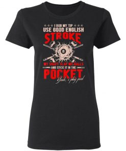 I Rub My Tip Use Good English Stroke Billiard Lover Player Coach Billiard Shirt