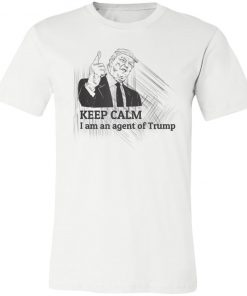 Republican Supporters Keep Calm I Am An Agent Of Trump T-Shirt
