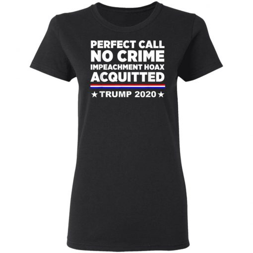 Perfect Call No Crime Impeachment Hoax Acquitted Trump 2020 T-Shirt