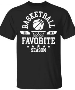Basketball Is My Favorite Season Basketball Team Shirt Ls Hoodie