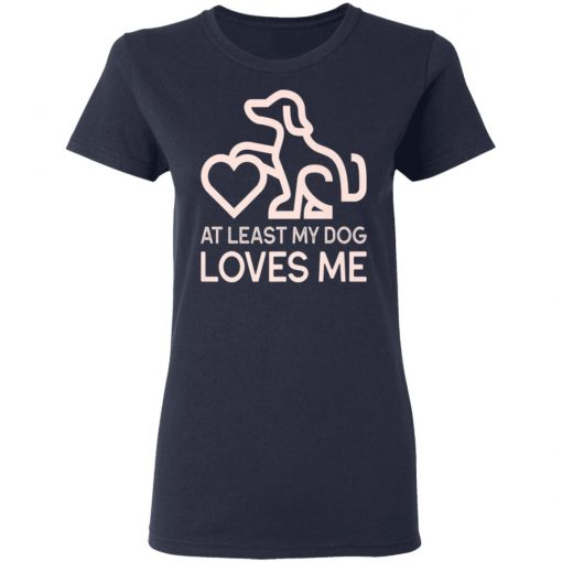 Dogs Valentines Day At least my Dog Loves me Shirt Ls Hoodie
