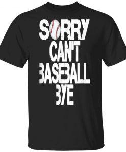 Sorry Can't Baseball Bye T-Shirt Ls Hoodie