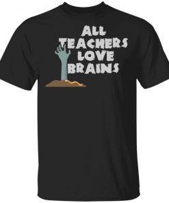 All Teachers Love Brains Zombie Halloween T-Shirt