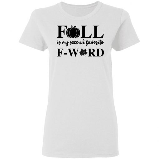 Fall Is My Second Favorite F Word T-shirt