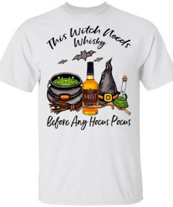 Canadian Mist Whisky This Witch Needs Whisky Before Any Hocus Pocus Shirt