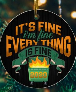 2020 Dumpster Fire Its Fine Im Fine Decorative Christmas Holiday Ornament