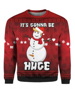Trump Snowman It's Gonna Be Huge 3D Ugly Christmas Sweater Hoodie