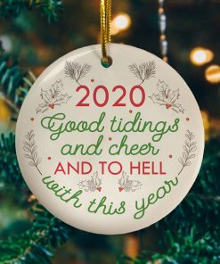 2020 Good Tidings And Cheer And To Hell With This Year Pandemic Decorative Christmas Ornament Funny Holiday Gift