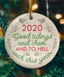 2020 Good Tidings And Cheer And To Hell With This Year Pandemic Decorative Christmas Holiday Ornament