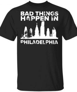 Bad Things Happen In Philadelphia Distressed Trump T-Shirt, LS, Hoodie