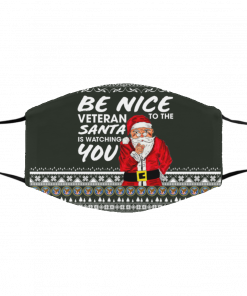 Be Nice To The Veteran Santa Is Watching Ugly Christmas Face Mask