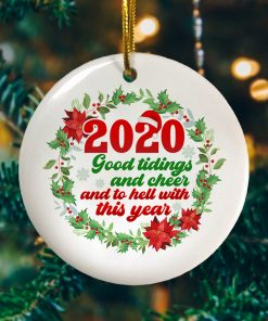 2020 Good Tidings And Cheer And To Hell With This Year Decorative Christmas Ornament Funny Holiday Gift