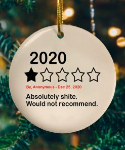 2020 Absolutely Shite Would Not Recommend Funny Quarantine Decorative Christmas Ornament Funny Holiday Gift