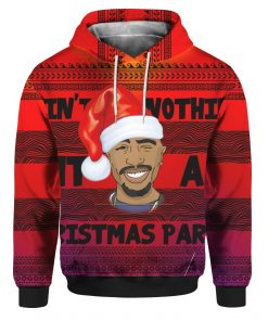 Tupac 2pac Ain't Nothin But A Christmas Party 3D Ugly Christmas Sweater Hoodie