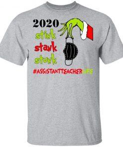 Grinch 2020 Stink Stank Stunk Christmas Assistant Teacher LifeT-Shirt