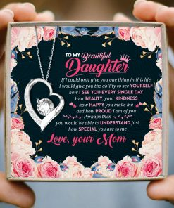 To My Beautiful Daughter I Would Give You The Ability To See Yourself Forever Love Necklace