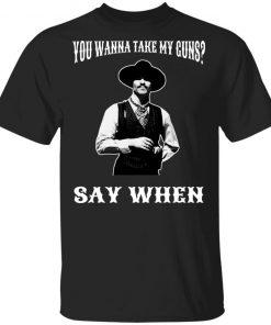 You Wanna Take My Guns Say When Shirt