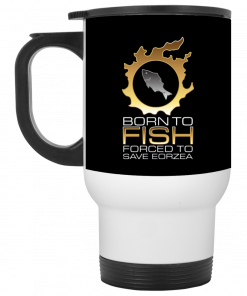 EDGY FSH Essential - Born To Fish Forced To Save Eorzea Mug, Coffee Mug, Travel Mug