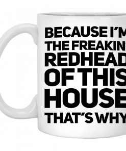 Because I'm The Freakin's Redhead Of This House That's Why Mug, Coffee Mug, Travel Mug