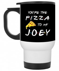 Friends You're The Pizza To My Joey Mug, Coffee Mug, Travel Mug