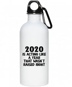 2020 Is Acting Like A Year That Wasn't Raised Right Mug, Coffee Mug, Travel Mug