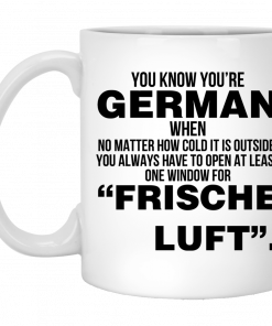 You Know Youre German When No Matter How Cold It Is Outside You Always Have To Open At Least One Window For Frische Luft Mug, Coffee Mug, Travel Mug