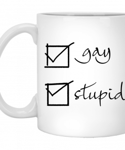 Gay Stupid Mug, Coffee Mug, Travel Mug