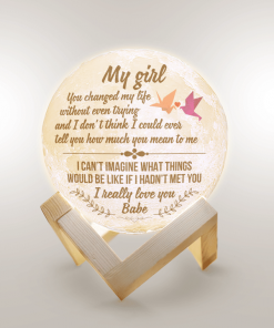 My Girl You Changed My Life Without Even Trying And I Don't Think I Could Ever Moon Lamp