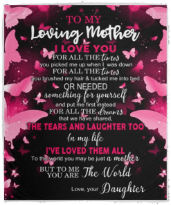 To My Loving Mother I love You For All The Times You Picked Me Up Love Your Daughter Fleece Blanket