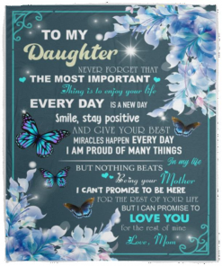 To my daughter Never forget that the most important thing is to enjoy your life Love Mom Blanket