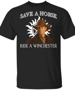 Save A Horse Ride A Winchester Shirt, Long Sleeve, Sweatshirt, Tank Top, Hoodie