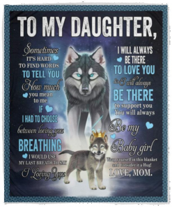 Wolf To My Daughter It's Hard to Find Words to Tell You You Meant To, Me Love Mom Fleece Blanket