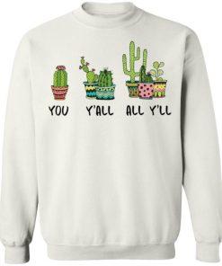 You Y'all All Y'll Cactus Shirt, Long Sleeve, Sweatshirt, Tank Top, Hoodie