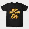 Best Bitcoin Dad Ever T-Shirt