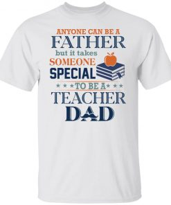 Book anyone can be a father but it takes someone special to be a teacher dad shirt