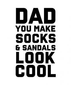 Dad you make socks and sandals look cool shirt
