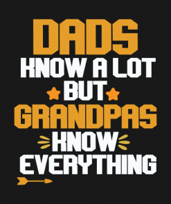 Dads know a lot but grandpas know everything T-Shirt