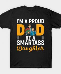 I am a proud dad of a smartass daughter T-Shirt