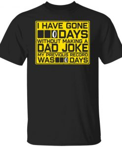 I have gone 0 days without making a dad joke my previous record was 0 days shirt