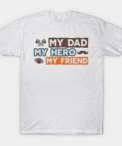 My Dad My Hero My Friend T-Shirt