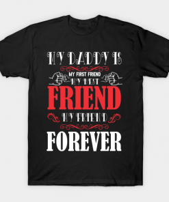 My daddy is my first and my best friend T-Shirt