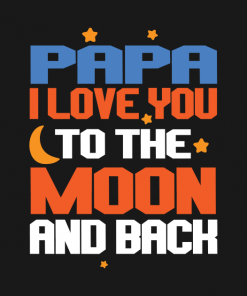 Papa I Love you To The Moon And Back T-Shirt