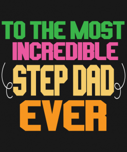 To the most incredible step dad ever T-Shirt