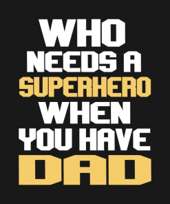 Who needs a superhero when you have dad T-Shirt