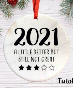 2021 A Little Better But Still not Great Christmas Ornament 1